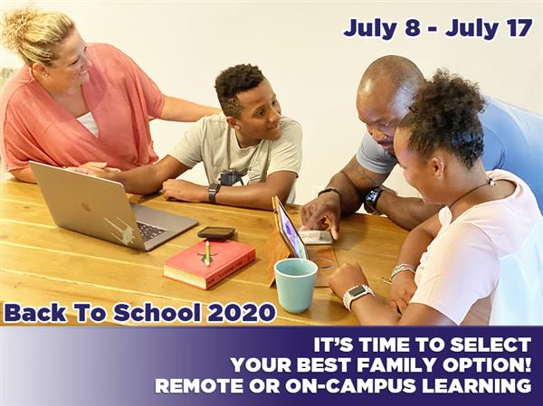 It's Time to Select Your Best Family Option. Remote or On-Campus Learning