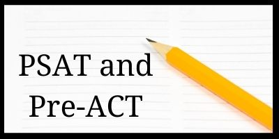 PSAT and Pre-ACT Information.  Students must pre-register for each exam.