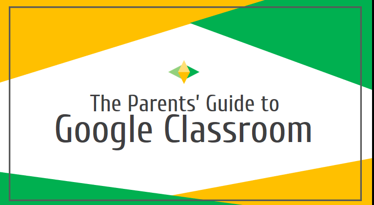 The Parent's Guide to Google Classroom